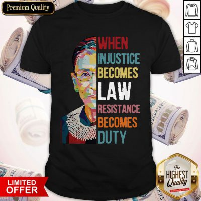 Ruth Bader Ginsburg When Injustice Becomes Law Rebellion Becomes Duty Shirt