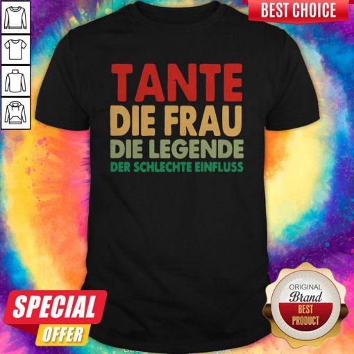 Tante Die Frau Die Legende Der Schlechte Einfluss Shirt