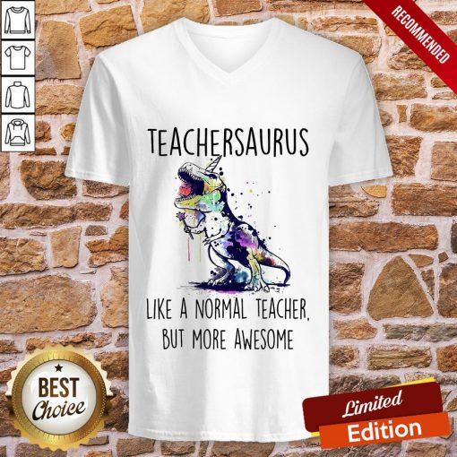 Teachersaurus Like A Normal Teacher But More Awesome V-neck