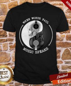 When Words Fall Music Speaks Shirt