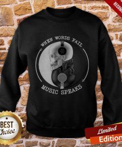 When Words Fall Music Speaks Sweatshirt