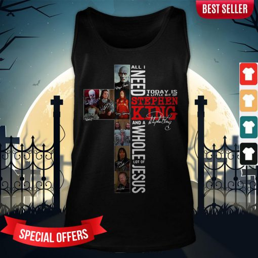 All I Need Today Is A Little Bit Of Stephen King And A Whole Lot Of Jesus Tank-Top