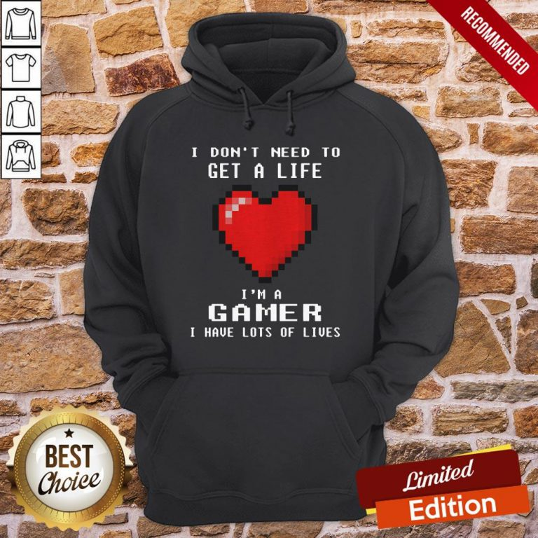 Capture I Don't I Need To Get A Life I'm A Gamer I Have Lots Of Lives Hoodie