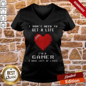 Capture I Don't I Need To Get A Life I'm A Gamer I Have Lots Of Lives V-neck