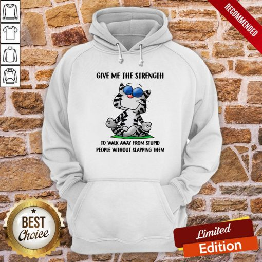 Cat Give Me The Strength To Walk Away From Stupid People Hoodie