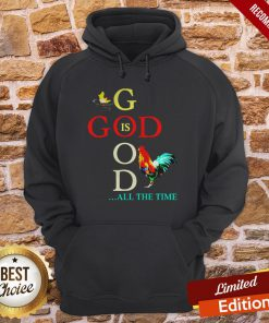 Chicken God Is Good All The Time Hoodie