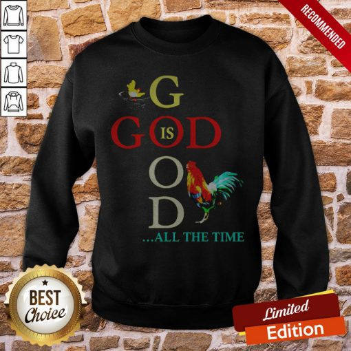 Chicken God Is Good All The Time Sweatshirt