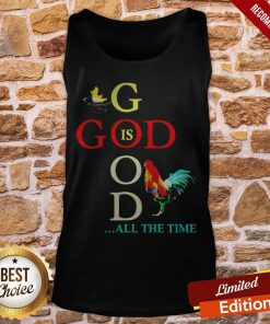 Chicken God Is Good All The Time Tank-Top
