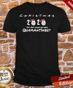 Christmas 2020 The One Where We Were Quarantined Christmas 2020 Shirt
