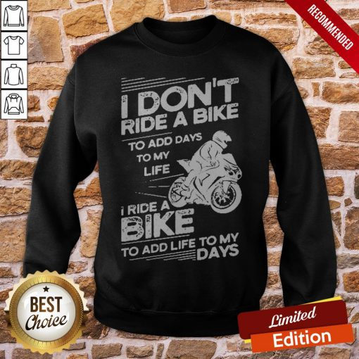 I Don't Ride A Bike To Add Days To My Life I Ride A Bike To Add Life To My Days Sweatshirt
