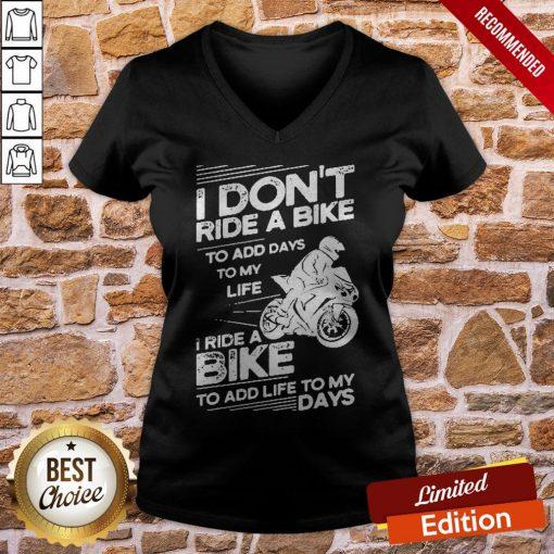 I Don't Ride A Bike To Add Days To My Life I Ride A Bike To Add Life To My Days V-neck