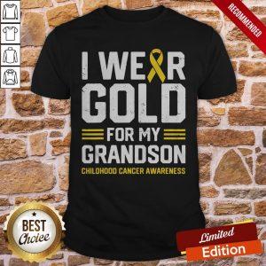 I Wear Gold For My Grandson Childhood Cancer Awareness Gifts Shirt