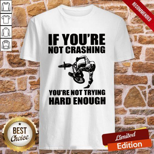 If You're Not Crashing You're Not Trying Hard Enough Shirt