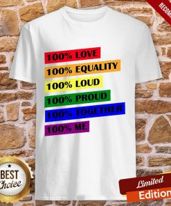 LGBT 100 Love Equality Loud Proud Together Me Shirt