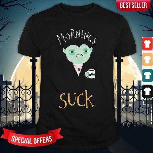 Mornings Suck Dracula Vampire Coffee Shirt