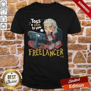Nice The Witcher Toss A Coin To Your Fuck Freelancer T-Shirt