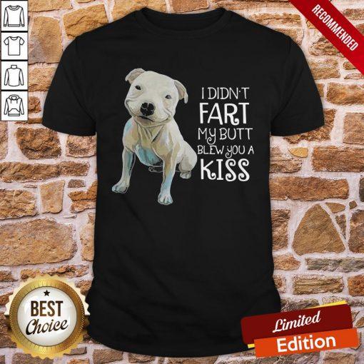 Pitbull I Didn't Fart My Butt Blew You A Kiss Shirt
