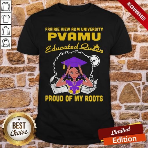 Prairie View A'm University Pvamu Educated Queen Proud Of My Roots Shirt
