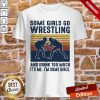 Some Girls Do Wrestling And Drink Too Much It's Me I'm Some Girls Vintage Retro Shirt
