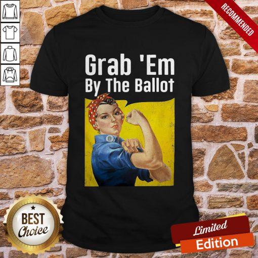 Strong Woman Grab 'Em By The Ballot Shirt