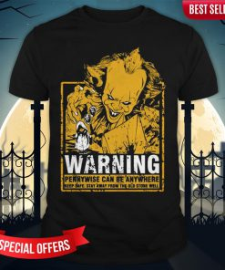 Warning Pennywise Can Be Anywhere Keep Safe Stay Away From The Old Stone Well Shirt