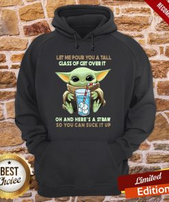 Yoda Let Me Pour You A Tall Glass Of Get Over It Oh And He're A Straw So You Can Suck It Up Hoodie