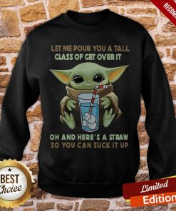 Yoda Let Me Pour You A Tall Glass Of Get Over It Oh And He're A Straw So You Can Suck It Up Sweatshirt