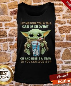 Yoda Let Me Pour You A Tall Glass Of Get Over It Oh And He're A Straw So You Can Suck It Up Tank-Top