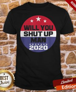 Biden To Trump Will You Shut Up Man Funny Political Debate Shirt