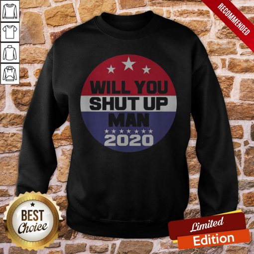 Biden To Trump Will You Shut Up Man Funny Political Debate Sweatshirt