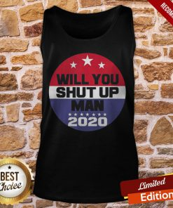 Biden To Trump Will You Shut Up Man Funny Political Debate Tank-Top