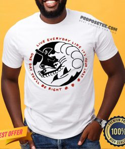 Death One Day You'll Be Right Live Everyday Like It's Your Last Shirt- Design By Proposetees.com