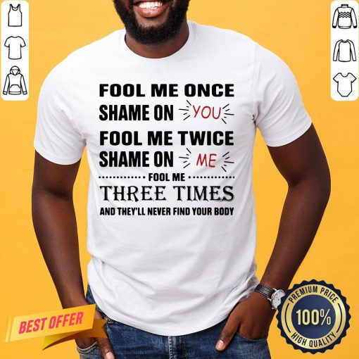Fool Me Once Shame On You Fool Me Twice Shame On Me Shirt