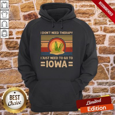 Funny I Don't Need Therapy I Just Need To Go To Iowa Vintage Hoodie- Design By Proposetees.com
