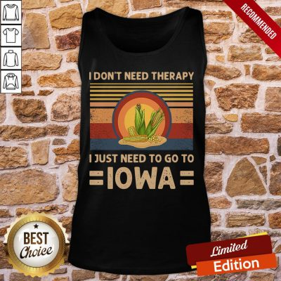 Funny I Don't Need Therapy I Just Need To Go To Iowa Vintage Tank-Top- Design By Proposetees.com