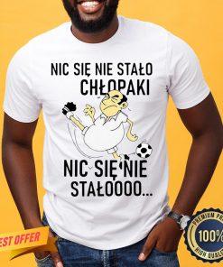 Funny Nic Sie Nie Stalo Chlopaki Nic Sie Nie Stalooo Shirt- Design By Proposetees.com