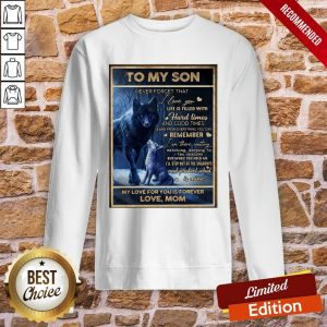 Funny Wolf To My Son Never Forget That I Love You Life Is Filled With Hard Times And Good Times Sweatshirt- Design By Proposetees.com