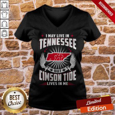 I May Live In Tennessee But Cimson Tide Lives In Me ShirtI May Live In Tennessee But Cimson Tide Lives In Me V-neck