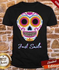 Just Smile Sugar Skull Day Dead Halloween Day Shirt