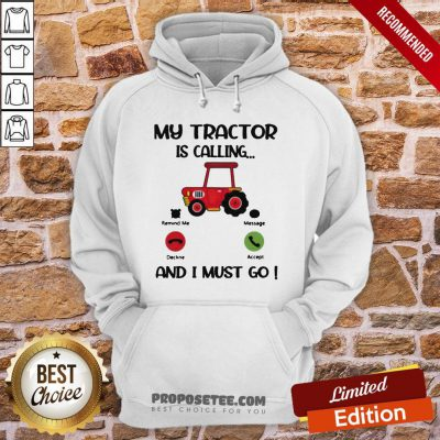 My Tractor Is Calling And I Must Go Hoodie- Design By Proposetees.com