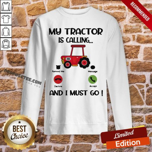 My Tractor Is Calling And I Must Go Sweatshirt- Design By Proposetees.com