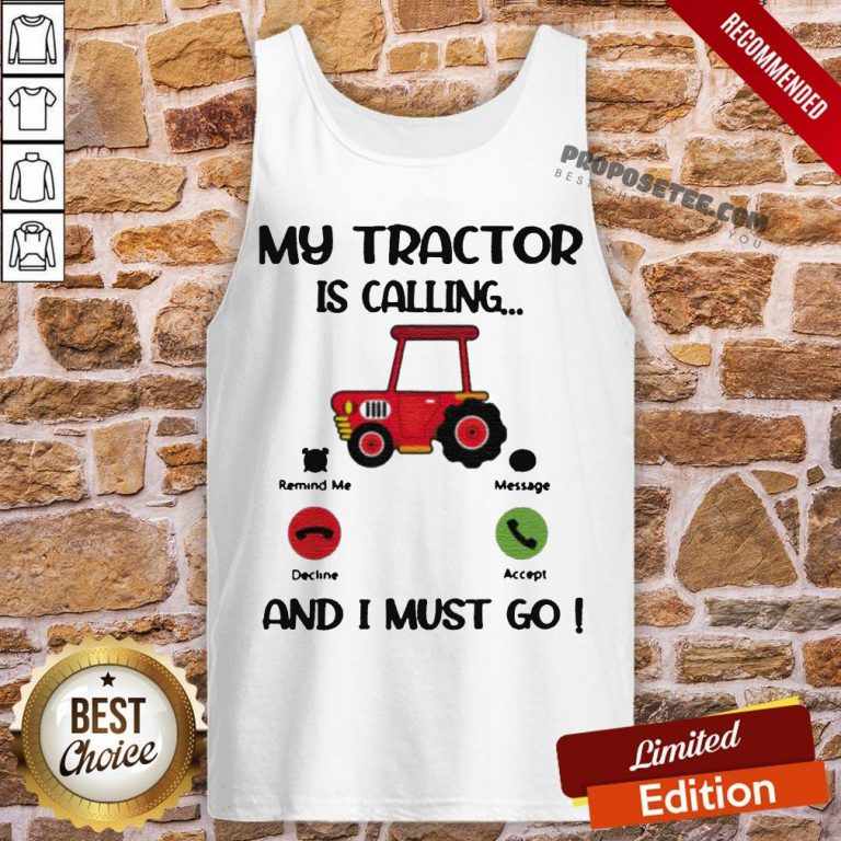 My Tractor Is Calling And I Must Go Tank-Top- Design By Proposetees.com