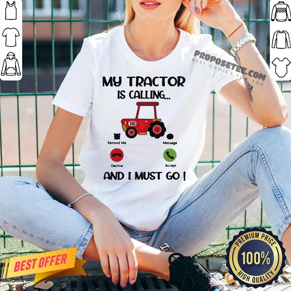 My Tractor Is Calling And I Must Go V-neck- Design By Proposetees.com