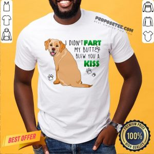 Nice Dog I Didn't Fart My Butt Blew You A Kiss Shirt- Design By Proposetees.com