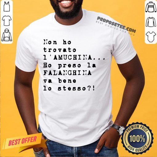 Non Ho Trovato I' Amuchina Ho Preso La Falanghina Va Bene Lo Stesso Shirt - Design By Proposetees.com