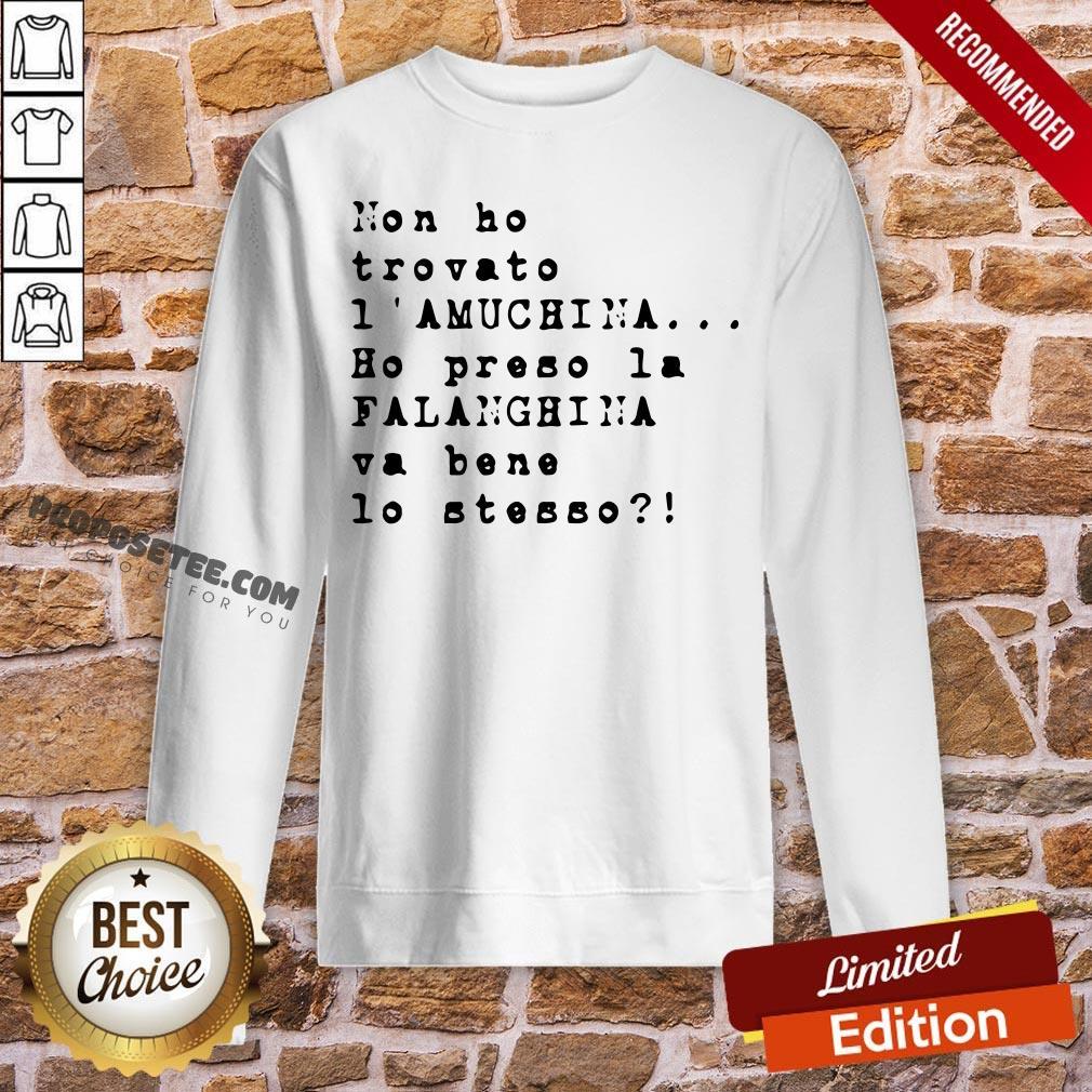 Non Ho Trovato I' Amuchina Ho Preso La Falanghina Va Bene Lo Stesso Sweatshirt- Design By Proposetees.com
