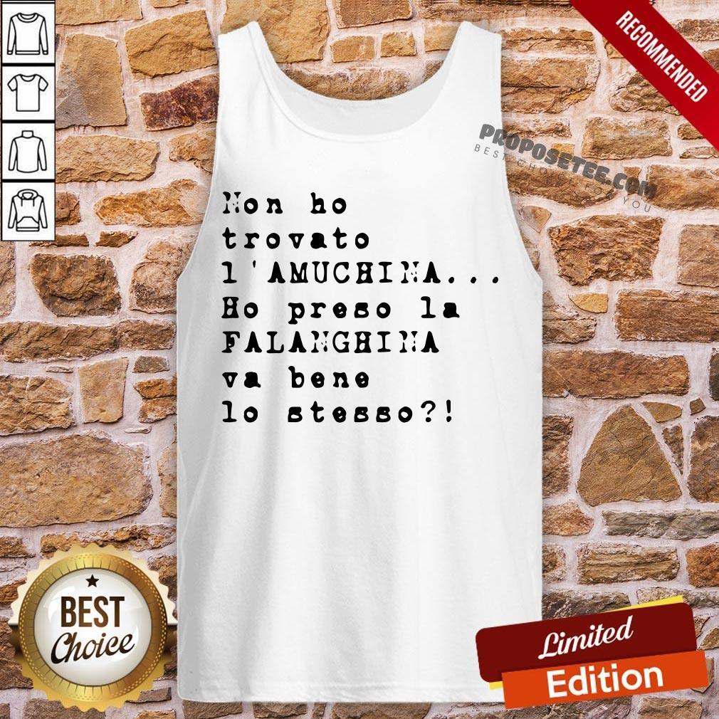 Non Ho Trovato I' Amuchina Ho Preso La Falanghina Va Bene Lo Stesso Tank-Top - Design By Proposetees.com
