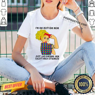 Official Girl I'm An Autism Mom Just Like A Normal Mom Except Much Stronger V-neck- Design By Proposetees.com