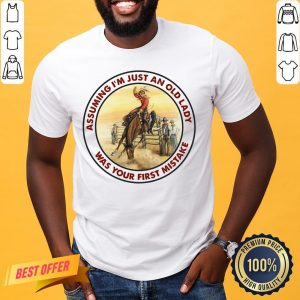 Official Horse Assuming I'm Just An Old Lady Was Your First Mistake Shirt- Design By Proposetees.com