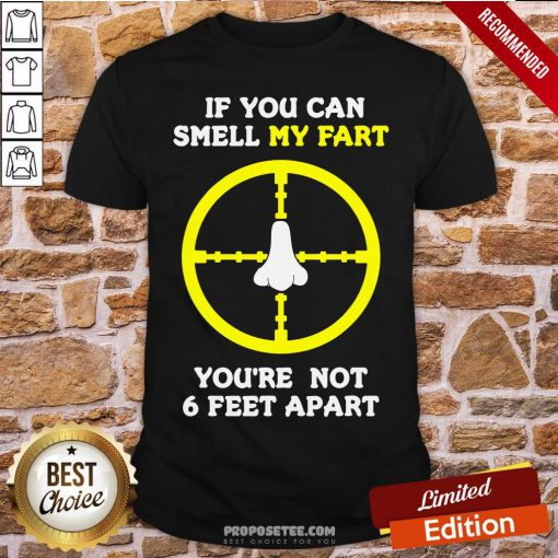 Official If You Can Smell My Fart You're Not 6 Feet Apart Funny Quote Shirt- Design By Proposetees.com